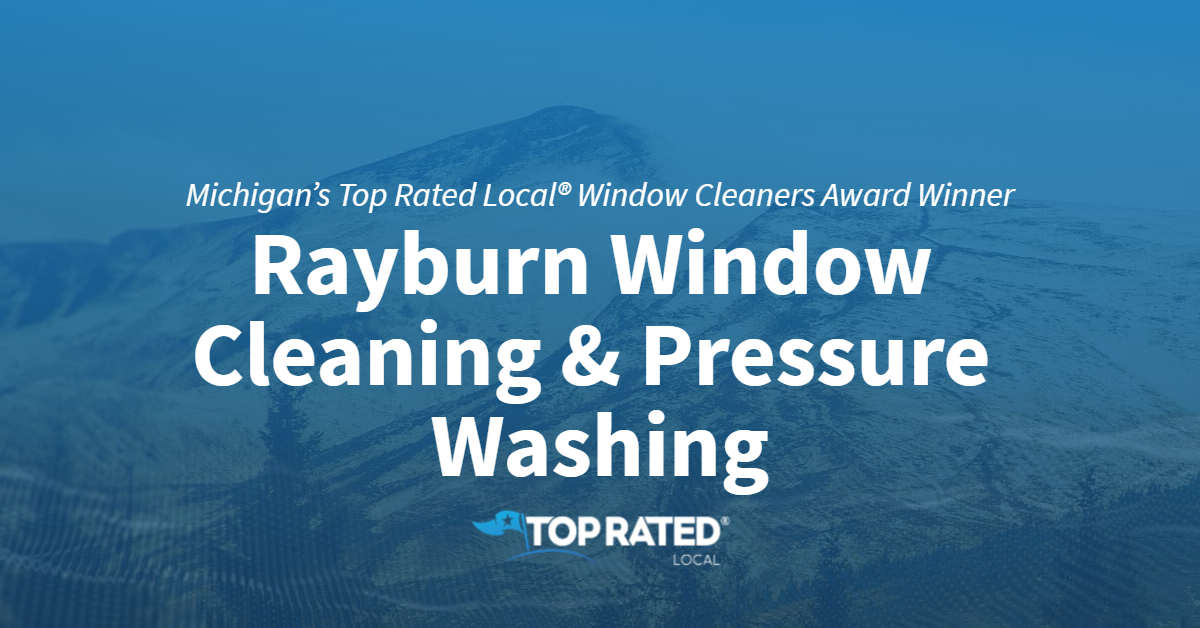 Michigan's Top Rated Local® Window Cleaners Award Winner: Rayburn Window Cleaning & Pressure Washing
