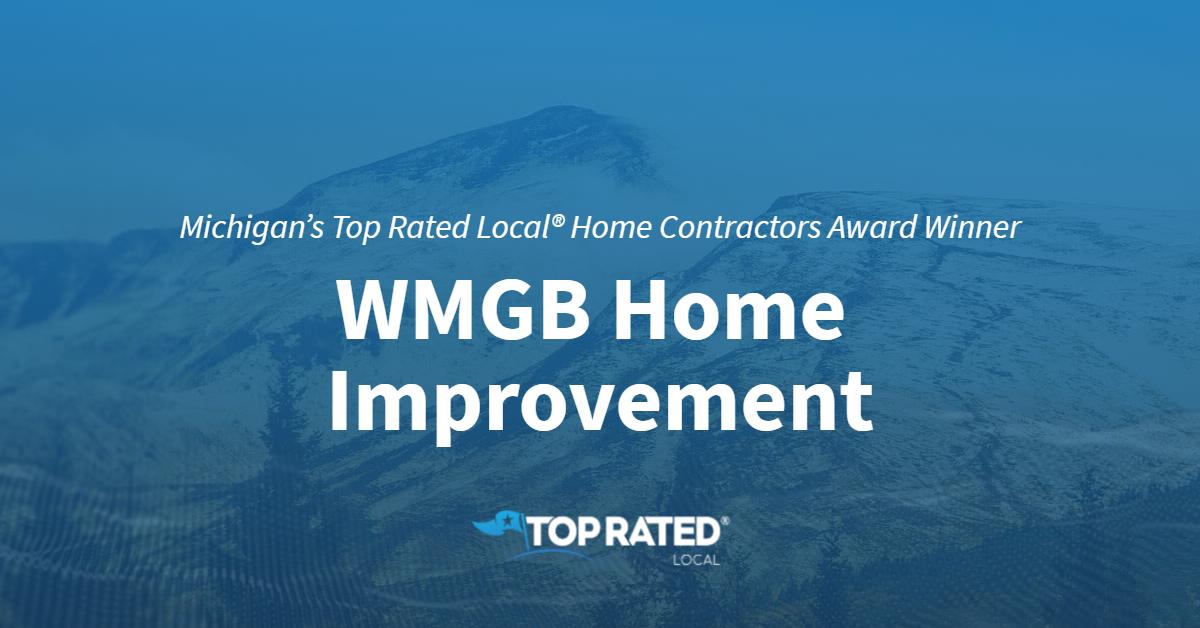 Michigan's Top Rated Local® Home Contractors Award Winner: WMGB Home Improvement