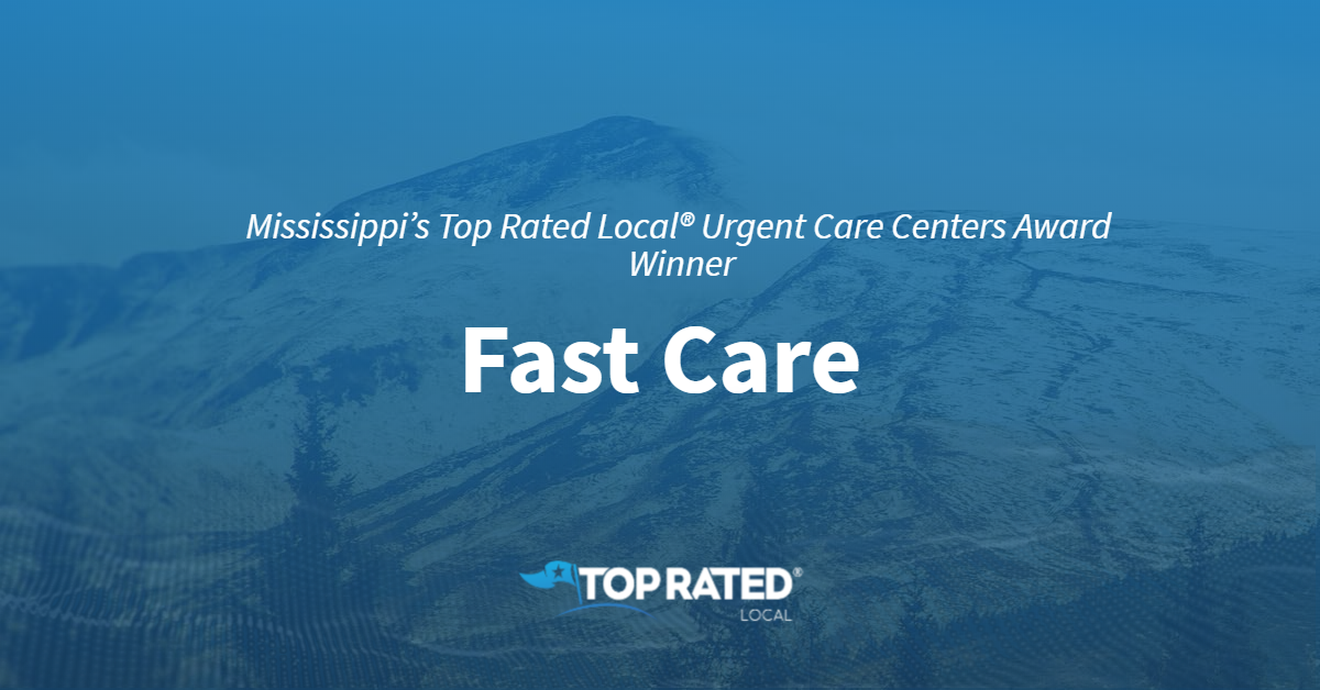 Mississippi's Top Rated Local® Urgent Care Centers Award Winner: Fast Care