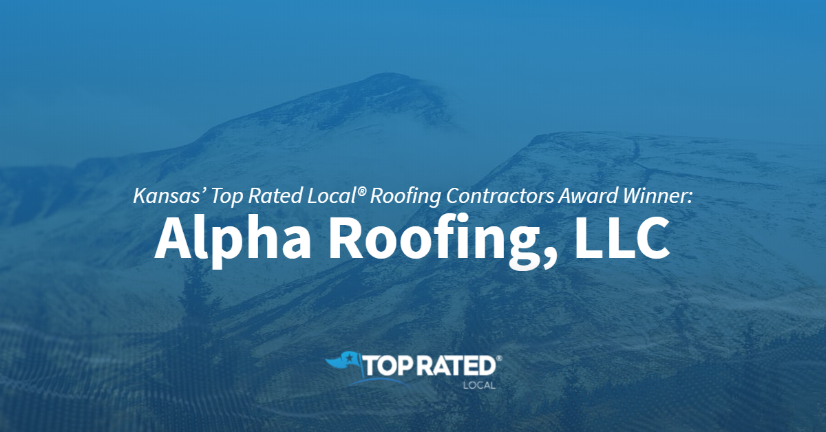 Kansas' Top Rated Local® Roofing Contractors Award Winner: Alpha Roofing, LLC