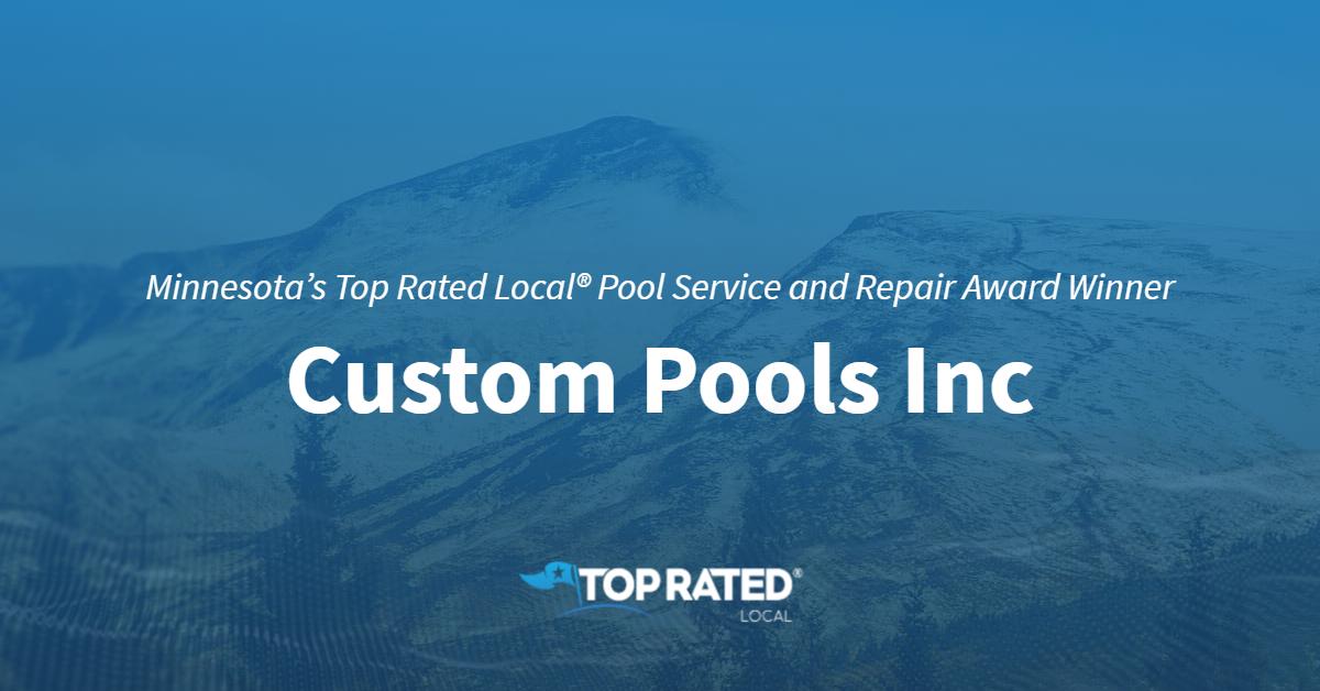 Minnesota's Top Rated Local® Pool Service and Repair Award Winner: Custom Pools Inc
