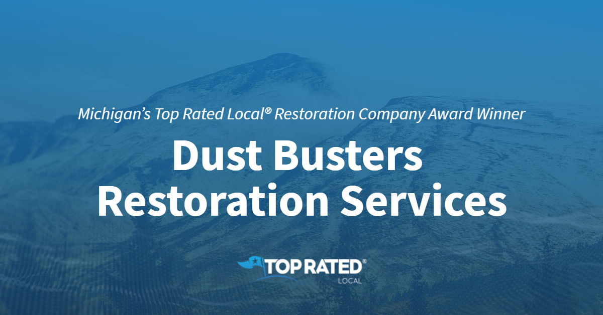 Michigan's Top Rated Local® Restoration Company Award Winner: Dust Busters Restoration Services