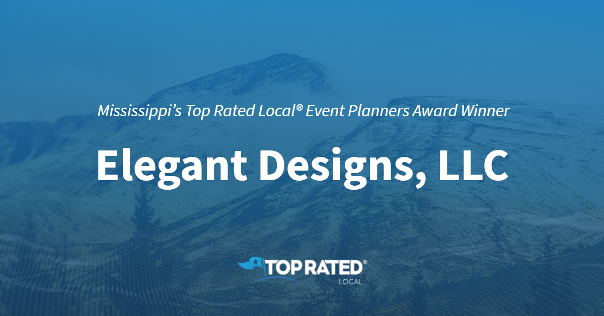 Mississippi's Top Rated Local® Event Planners Award Winner: Elegant Designs, LLC