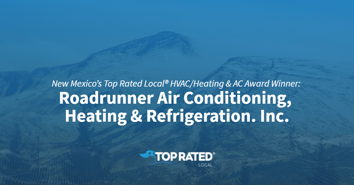 New Mexico's Top Rated Local® HVAC/Heating & AC Award Winner: Roadrunner Air Conditioning, Heating & Refrigeration. Inc.