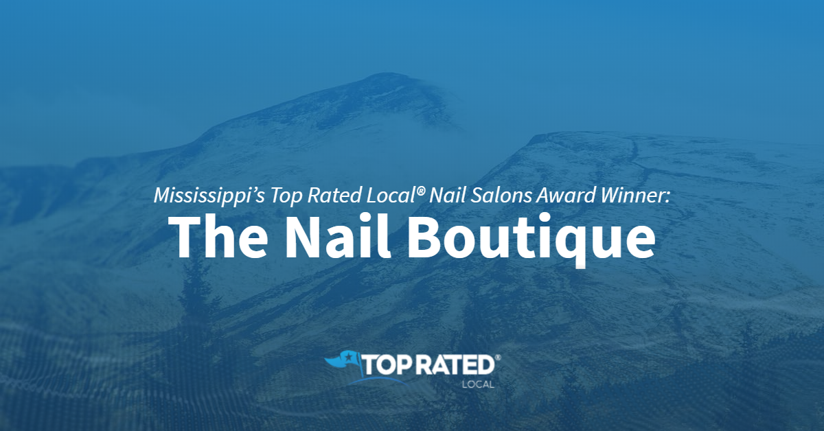 Mississippi's Top Rated Local® Nail Salons Award Winner: The Nail Boutique