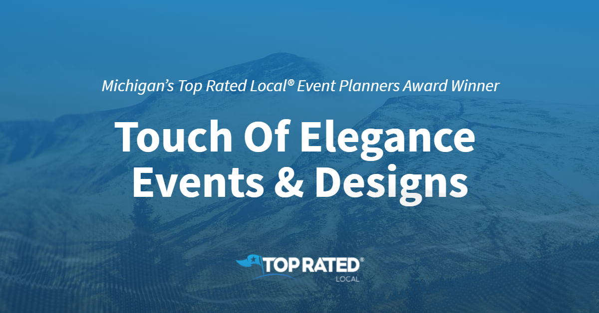 Michigan's Top Rated Local® Event Planners Award Winner: Touch Of Elegance Events & Designs