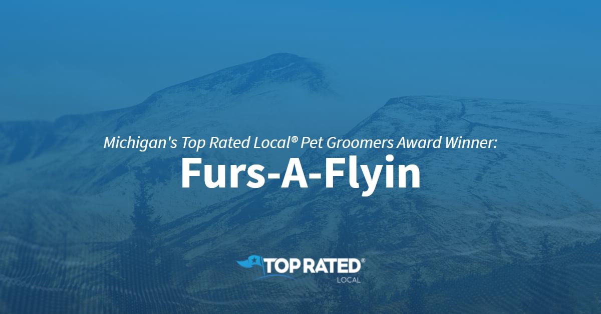 Michigan's Top Rated Local® Pet Groomers Award Winner: Furs-A-Flyin