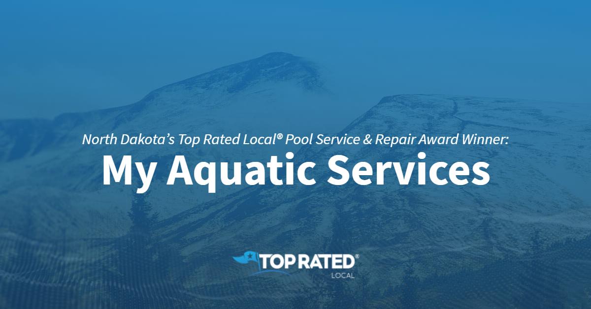 North Dakota's Top Rated Local® Pool Service & Repair Award Winner: My Aquatic Services