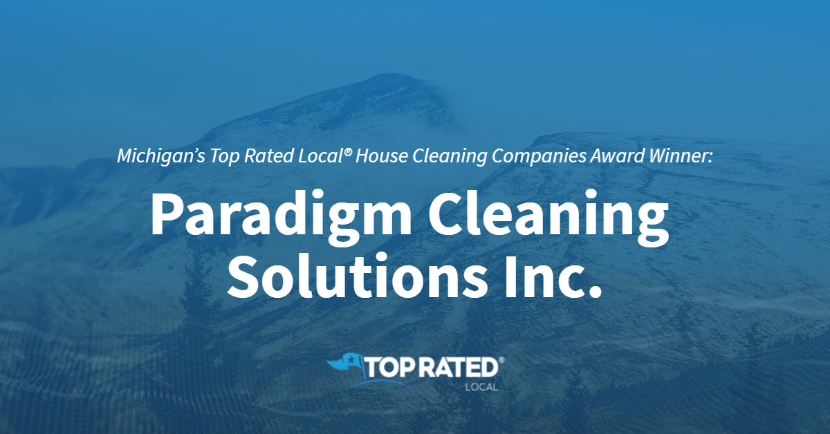 Michigan's Top Rated Local® House Cleaning Companies Award Winner: Paradigm Cleaning Solutions Inc.