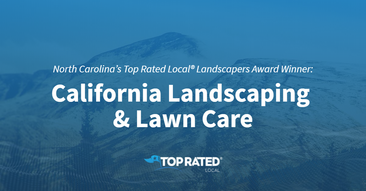 North Carolina's Top Rated Local® Landscapers Award Winner: California Landscaping & Lawn Care