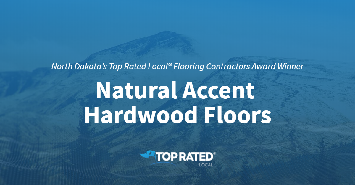 North Dakota's Top Rated Local® Flooring Contractors Award Winner: Natural Accent Hardwood Floors