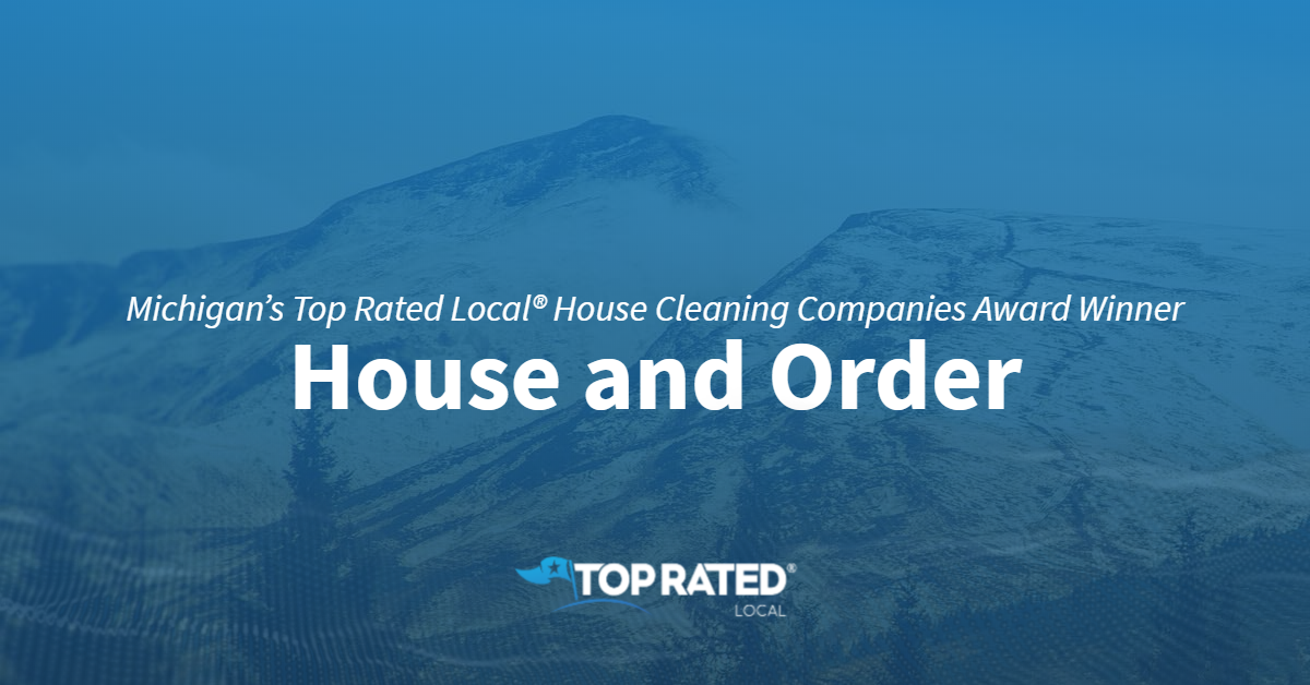 Michigan's Top Rated Local® House Cleaning Companies Award Winner: House and Order