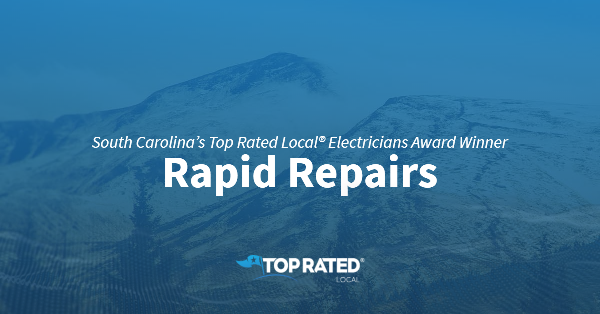 South Carolina's Top Rated Local® Electricians Award Winner: Rapid Repairs