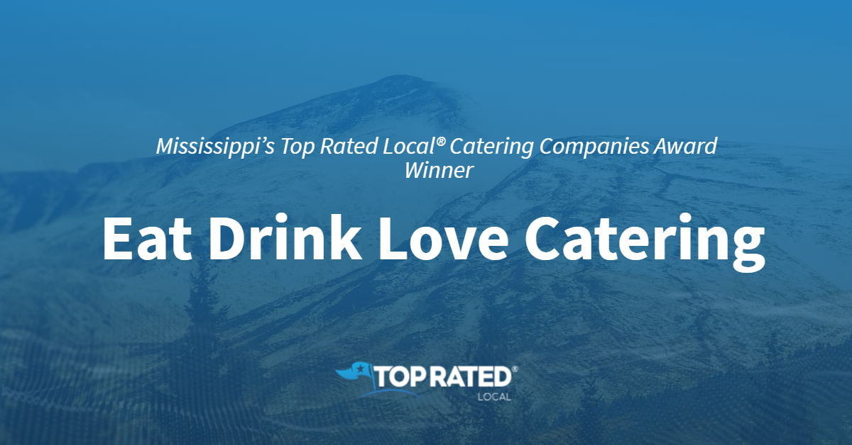 Mississippi's Top Rated Local® Catering Companies Award Winner: Eat Drink Love Catering