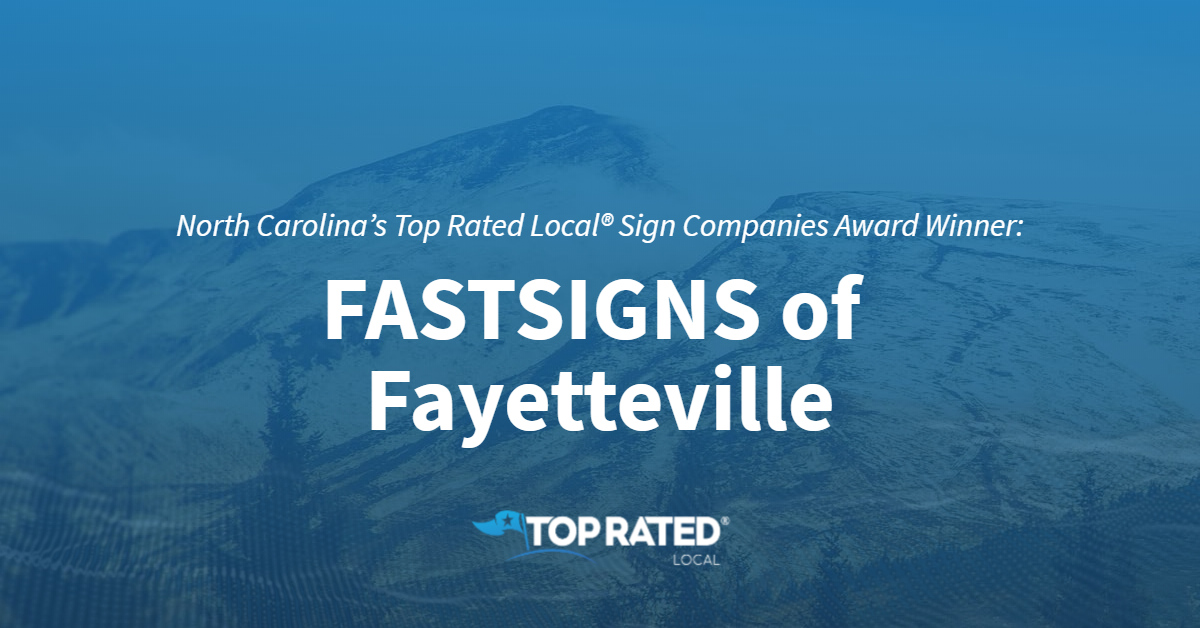 North Carolina's Top Rated Local® Sign Companies Award Winner: FASTSIGNS of Fayetteville