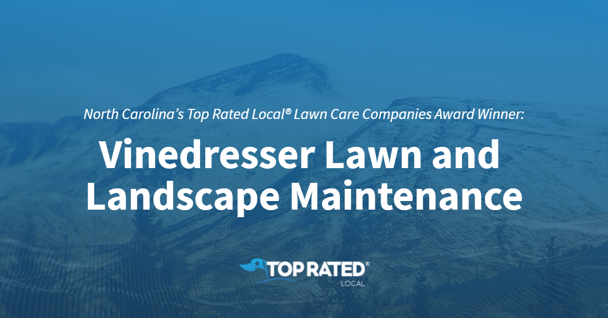 North Carolina's Top Rated Local® Lawn Care Companies Award Winner: Vinedresser Lawn and Landscape Maintenance