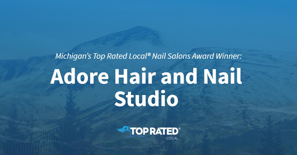 Michigan's Top Rated Local® Nail Salons Award Winner: Adore Hair and Nail Studio