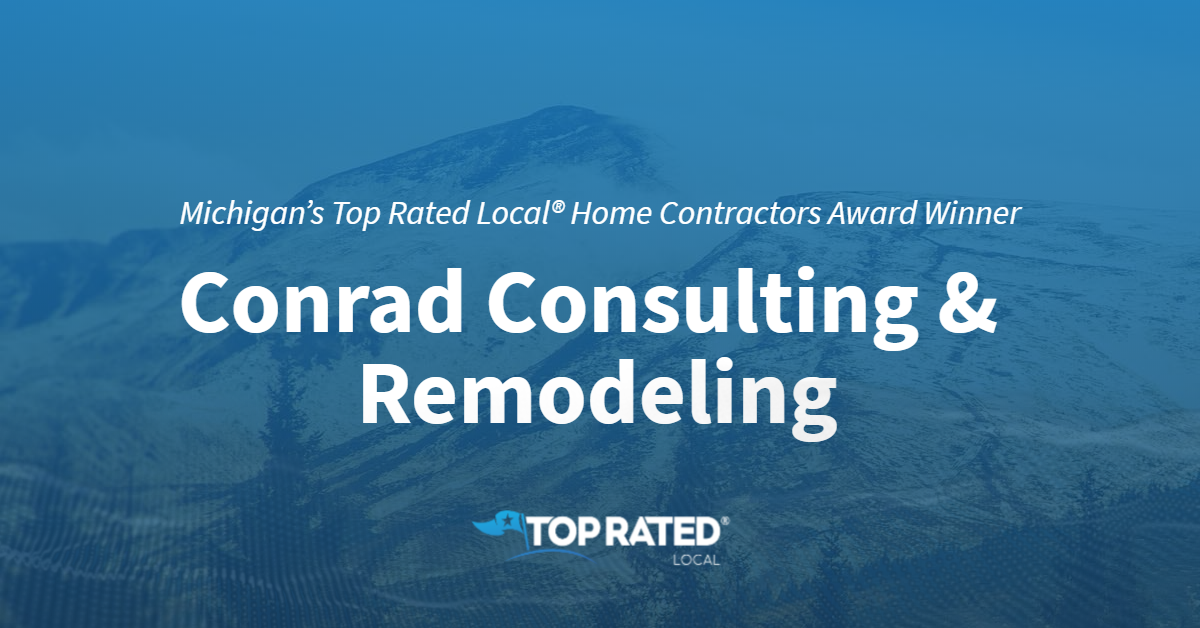 Michigan's Top Rated Local® Home Contractors Award Winner: Conrad Consulting & Remodeling