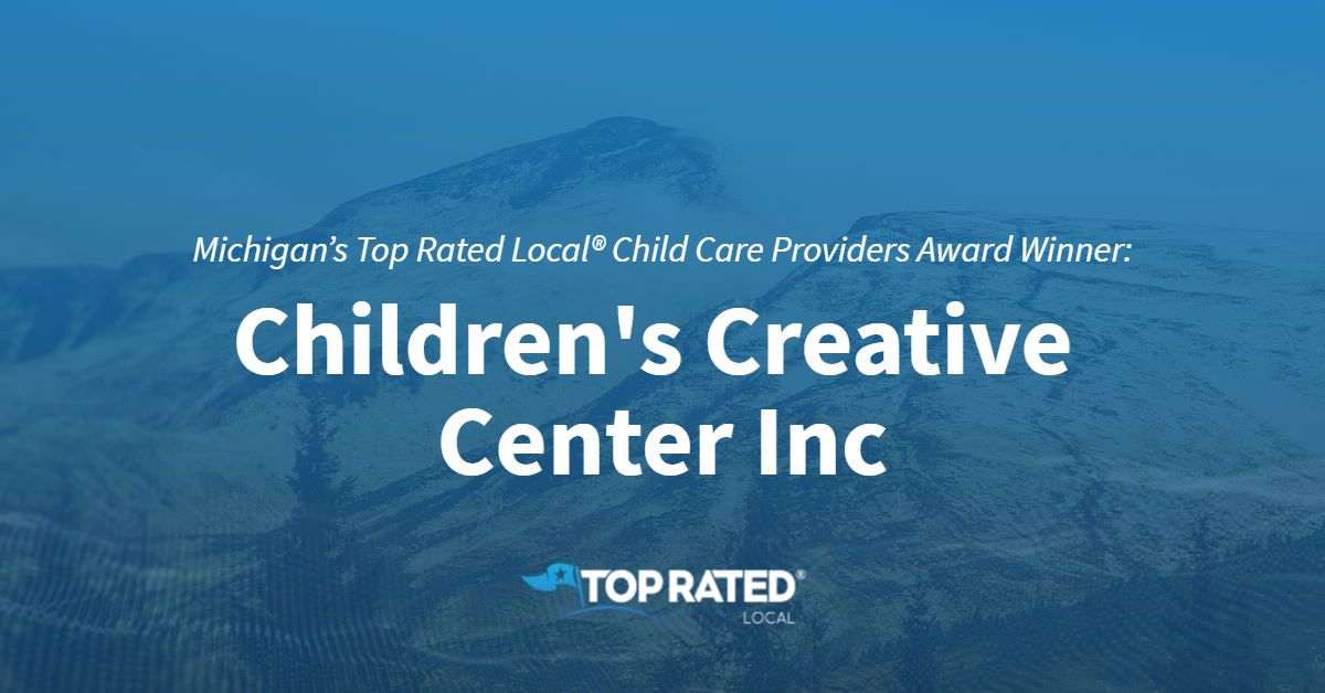 Michigan's Top Rated Local® Child Care Providers Award Winner: Children's Creative Center Inc