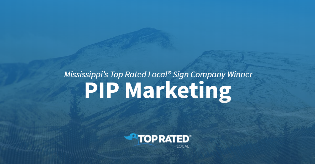 Mississippi's Top Rated Local® Sign Company Winner: PIP Marketing