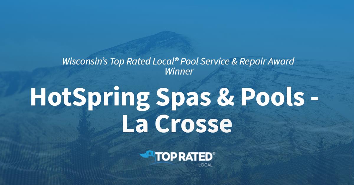 Wisconsin's Top Rated Local® Pool Service & Repair Award Winner: HotSpring Spas & Pools – La Crosse