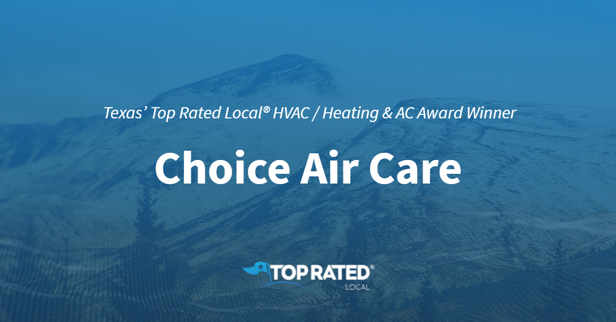 Texas' Top Rated Local® HVAC / Heating & AC Award Winner: Choice Air Care