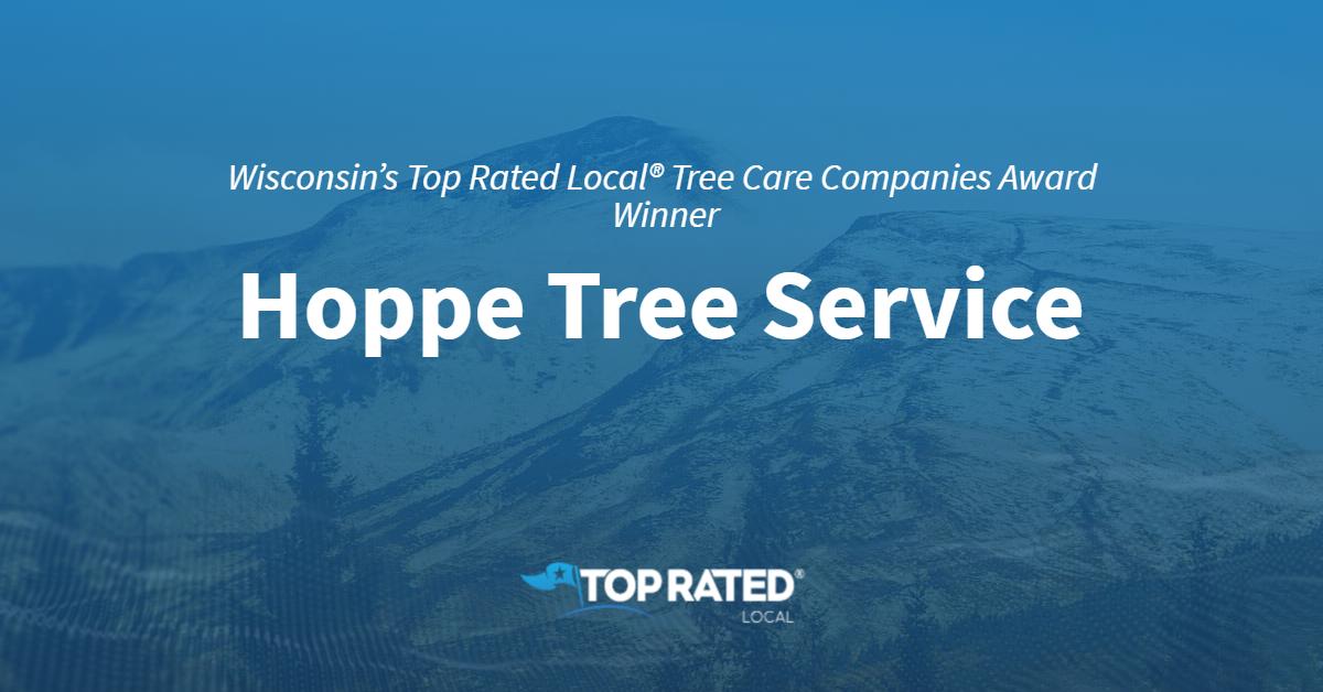 Wisconsin's Top Rated Local® Tree Care Companies Award Winner: Hoppe Tree Service