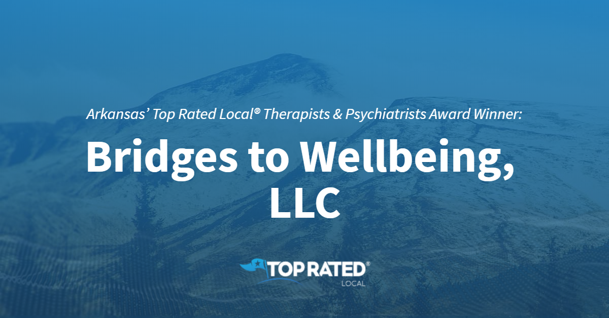 Arkansas' Top Rated Local® Therapists & Psychiatrists Award Winner: Bridges to Wellbeing, LLC