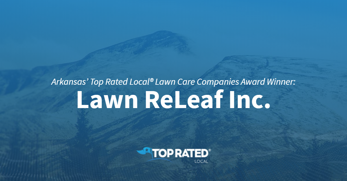 Arkansas' Top Rated Local® Lawn Care Companies Award Winner: Lawn ReLeaf Inc.