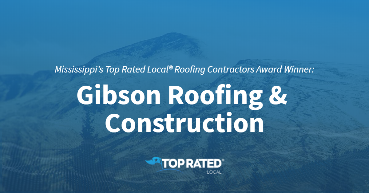 Mississippi's Top Rated Local® Roofing Contractors Award Winner: Gibson Roofing & Construction