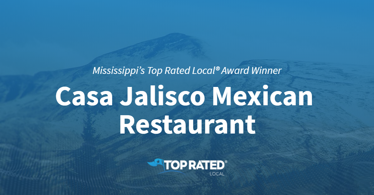 Mississippi's Top Rated Local® Award Winner: Casa Jalisco Mexican Restaurant