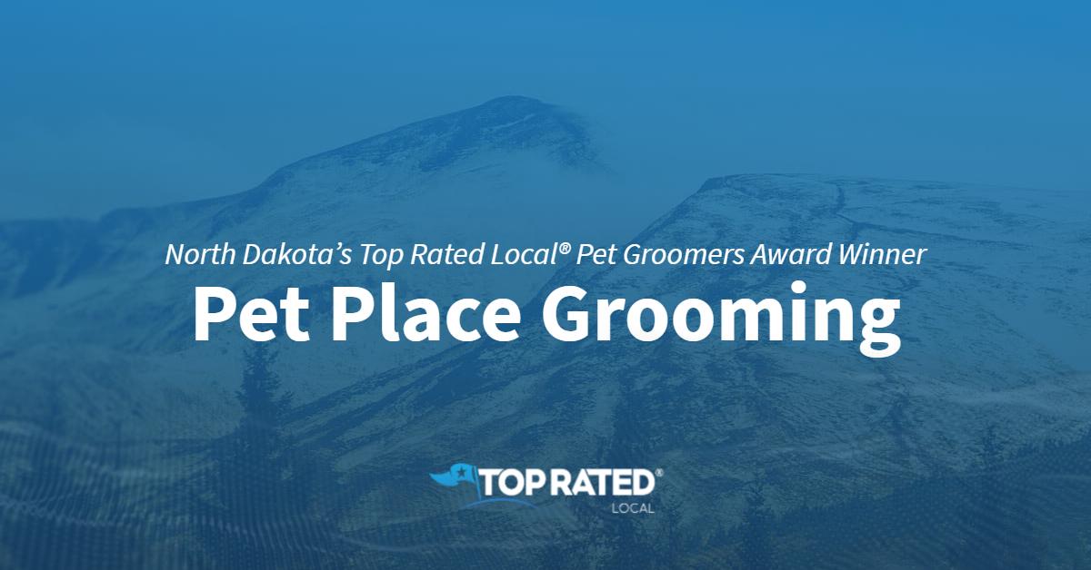 North Dakota's Top Rated Local® Pet Groomers Award Winner: Pet Place Grooming