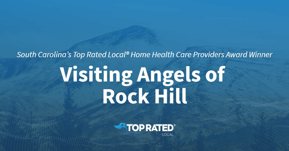 South Carolina's Top Rated Local® Home Health Care Providers Award Winner: Visiting Angels of Rock Hill