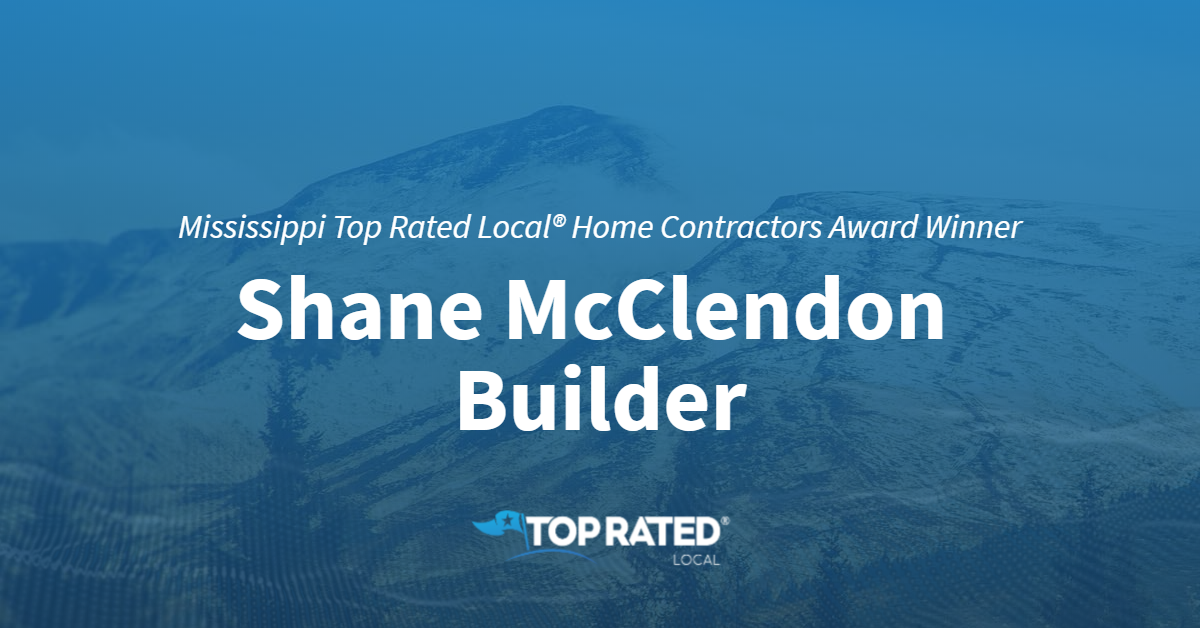 Mississippi Top Rated Local® Home Contractors Award Winner: Shane McClendon Builder