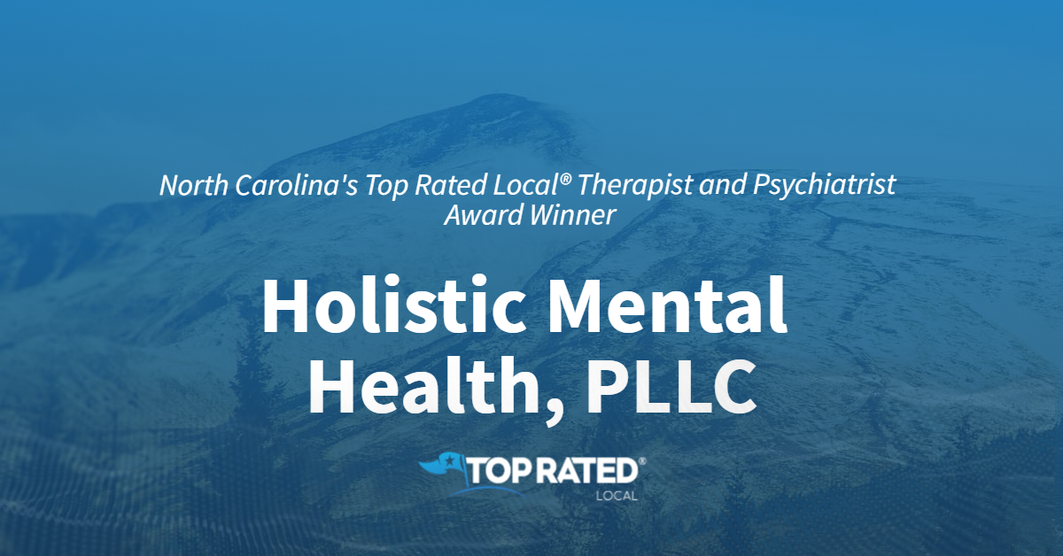 North Carolina's Top Rated Local® Therapists and Psychiatrists Award Winner: Holistic Mental Health, PLLC