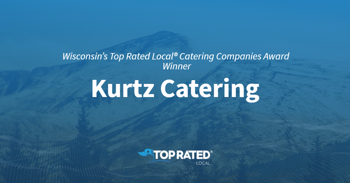 Wisconsin's Top Rated Local® Catering Companies Award Winner: Kurtz Catering