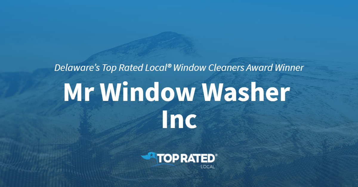 Delaware's Top Rated Local® Window Cleaners Award Winner: Mr Window Washer Inc