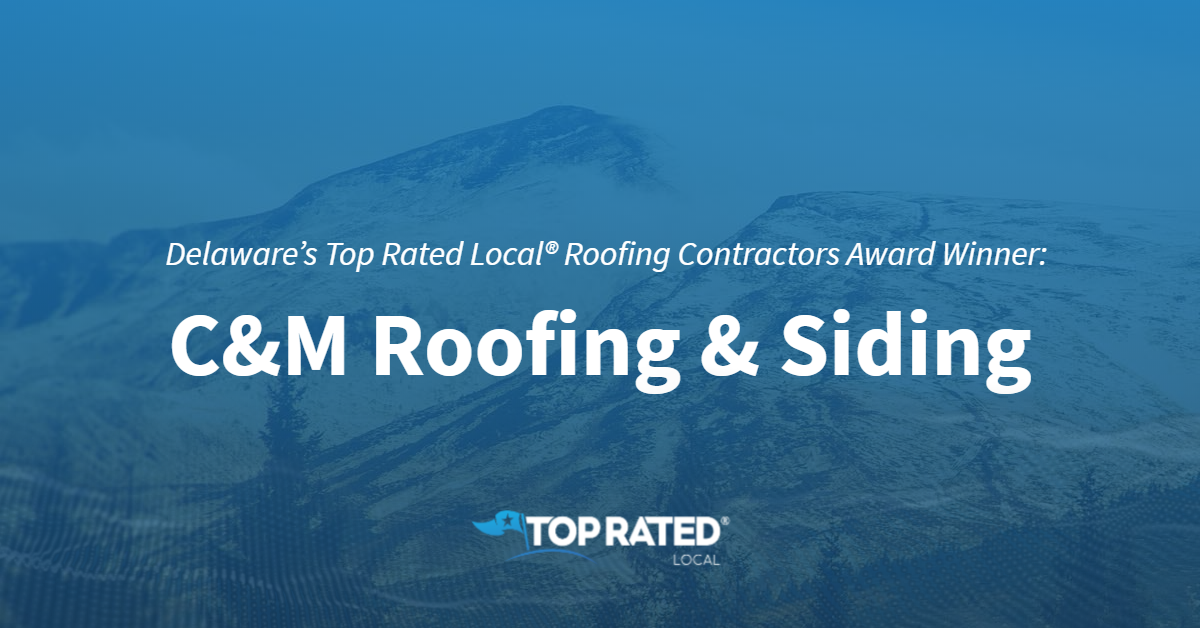 Delaware's Top Rated Local® Roofing Contractors Award Winner: C&M Roofing & Siding
