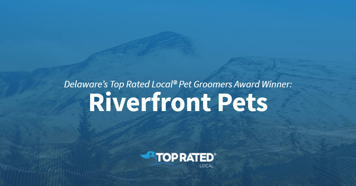 Delaware's Top Rated Local® Pet Groomers Award Winner: Riverfront Pets