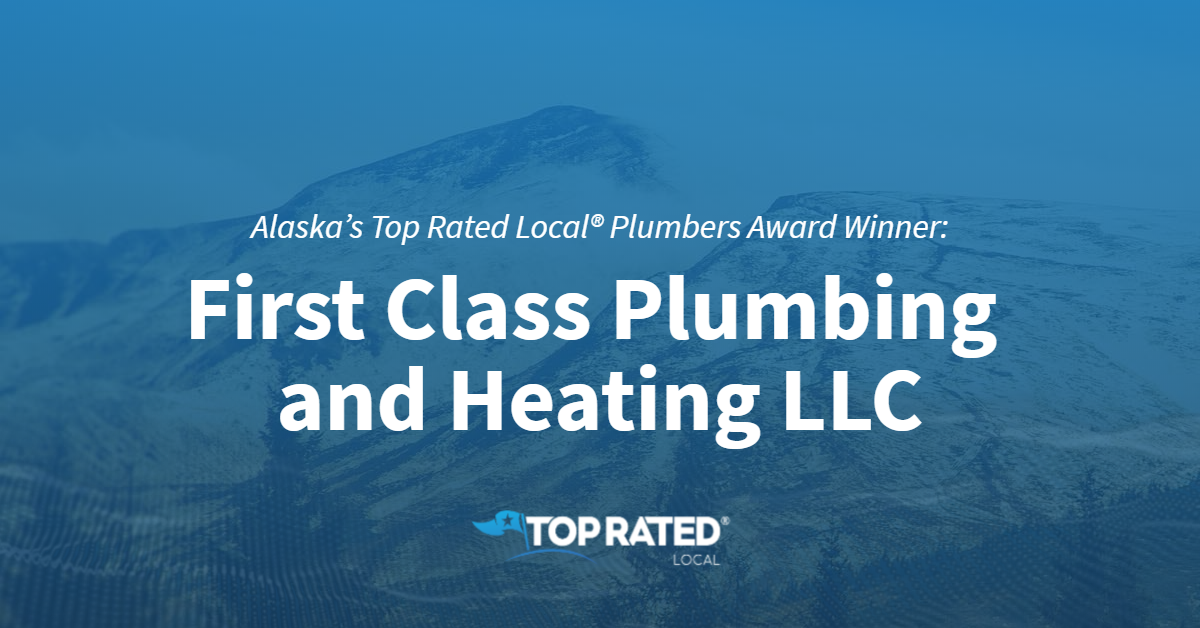 Alaska's Top Rated Local® Plumbers Award Winner: First Class Plumbing and Heating LLC