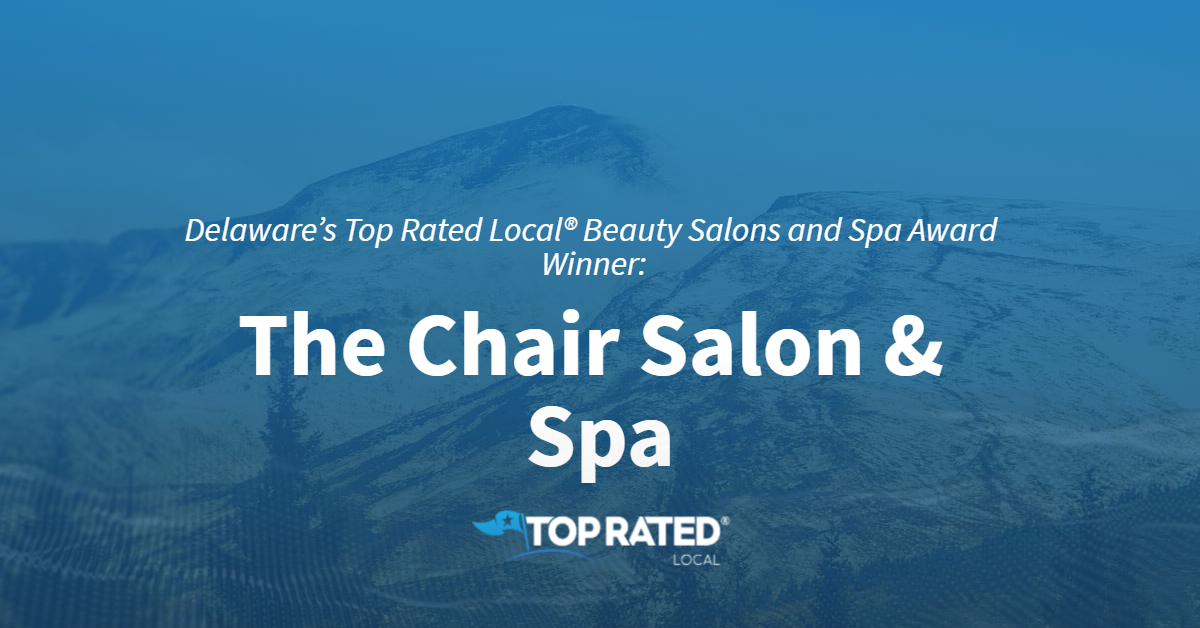 Delaware's Top Rated Local® Beauty Salons and Spa Award Winner: The Chair Salon & Spa