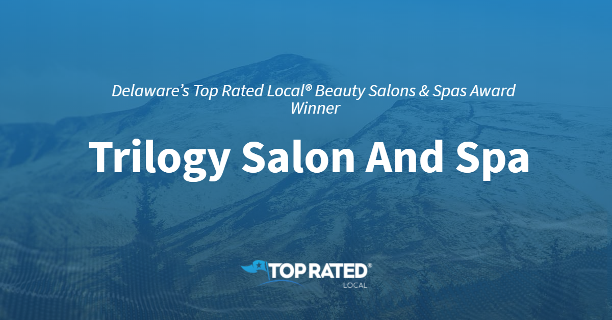 Delaware's Top Rated Local® Beauty Salons & Spas Award Winner: Trilogy Salon And Spa