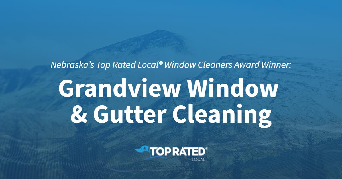 Nebraska's Top Rated Local® Window Cleaners Award Winner: Grandview Window & Gutter Cleaning