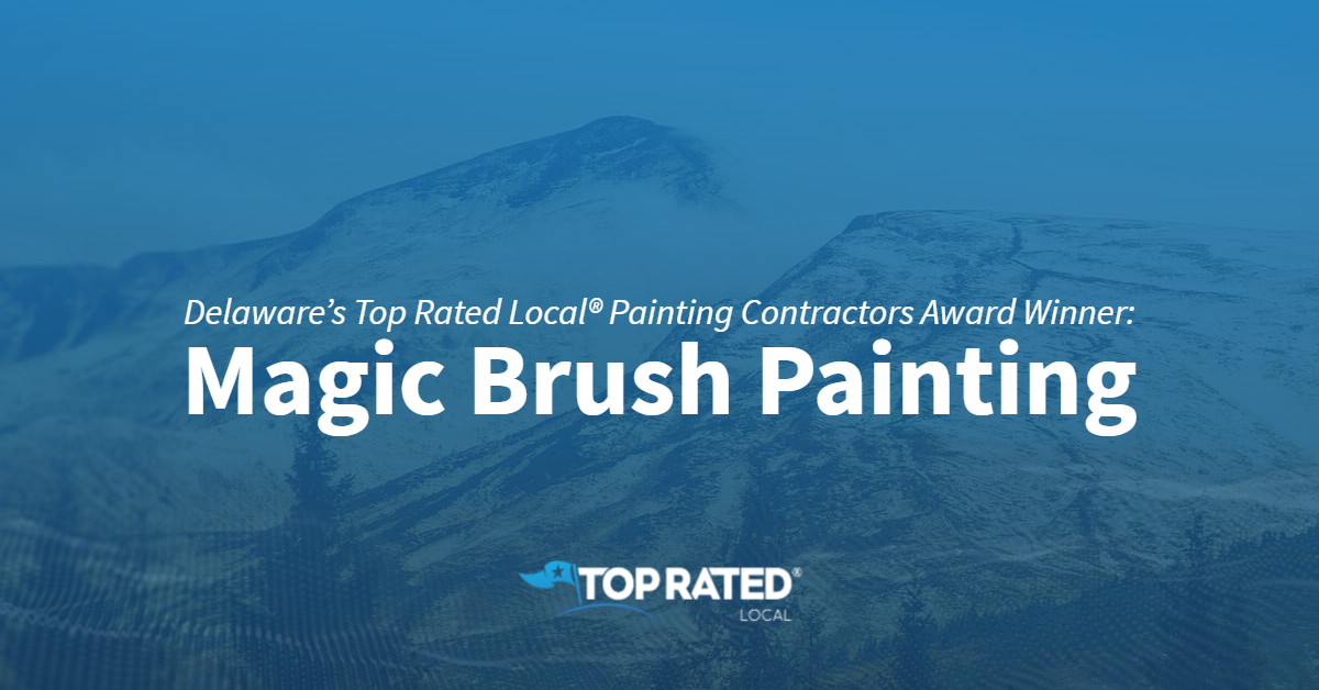 Delaware's Top Rated Local® Painting Contractors Award Winner: Magic Brush Painting