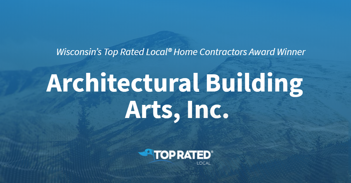 Wisconsin's Top Rated Local® Home Contractors Award Winner: Architectural Building Arts, Inc.