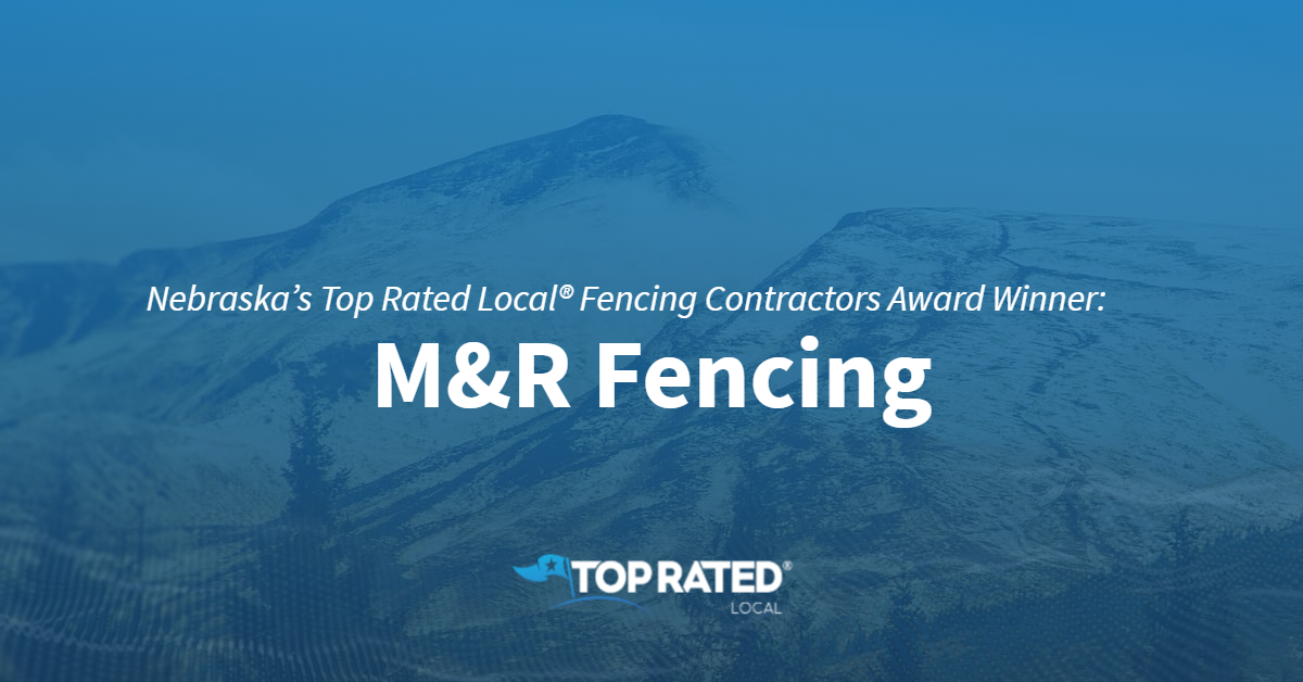 Nebraska's Top Rated Local® Fencing Contractors Award Winner: M&R Fencing