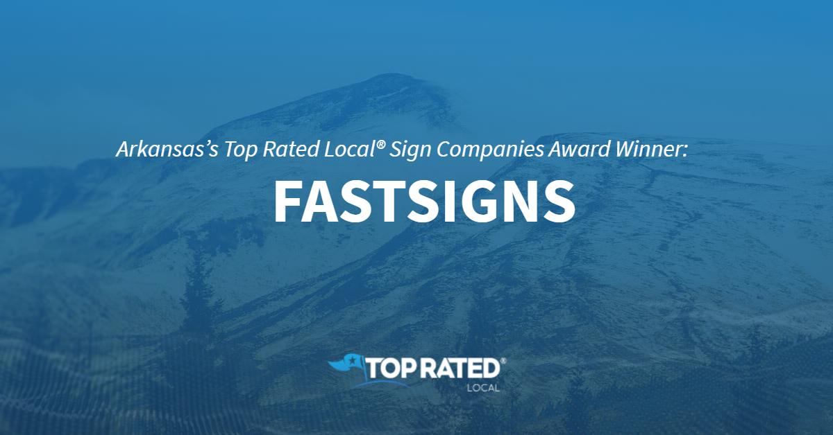 Arkansas's Top Rated Local® Sign Companies Award Winner: FASTSIGNS
