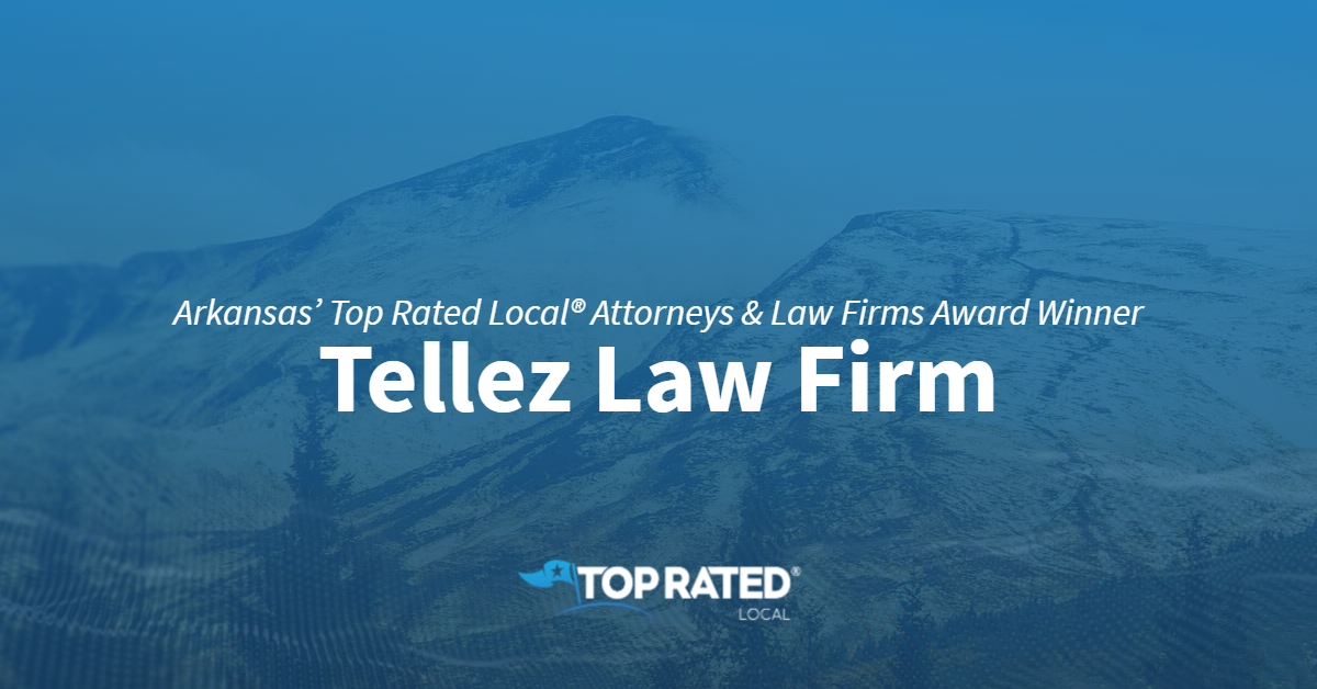 Arkansas' Top Rated Local® Attorneys & Law Firms Award Winner: Tellez Law Firm