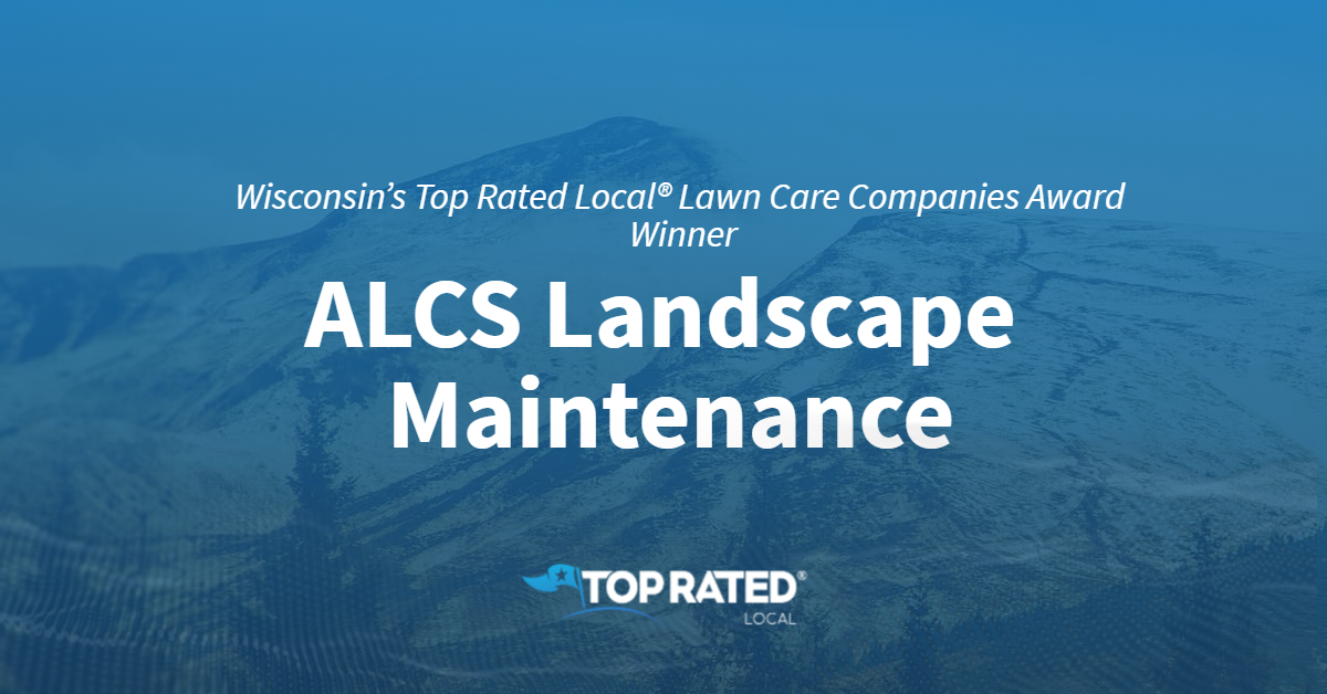 Wisconsin's Top Rated Local® Lawn Care Companies Award Winner: ALCS Landscape Maintenance