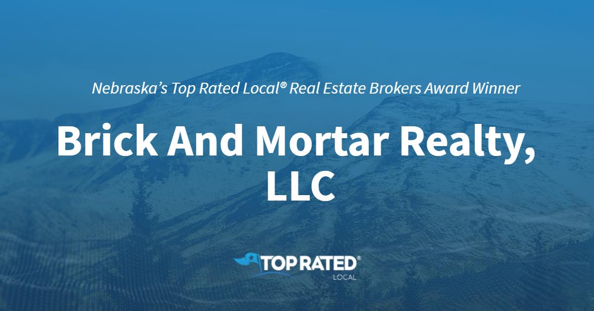 Nebraska's Top Rated Local® Real Estate Brokers Award Winner: Brick And Mortar Realty, LLC